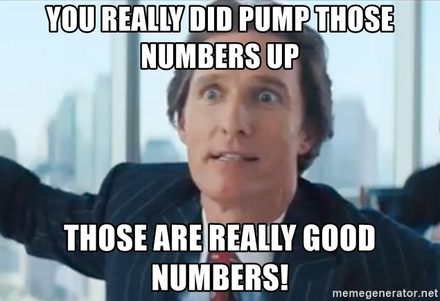 you-really-did-pump-those-number-up-those-are-really-good-numbers.jpg
